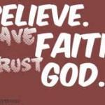 believe, have faith, trust God